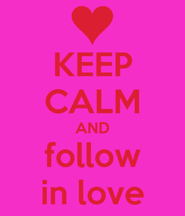 KEEP CALM AND follow in love