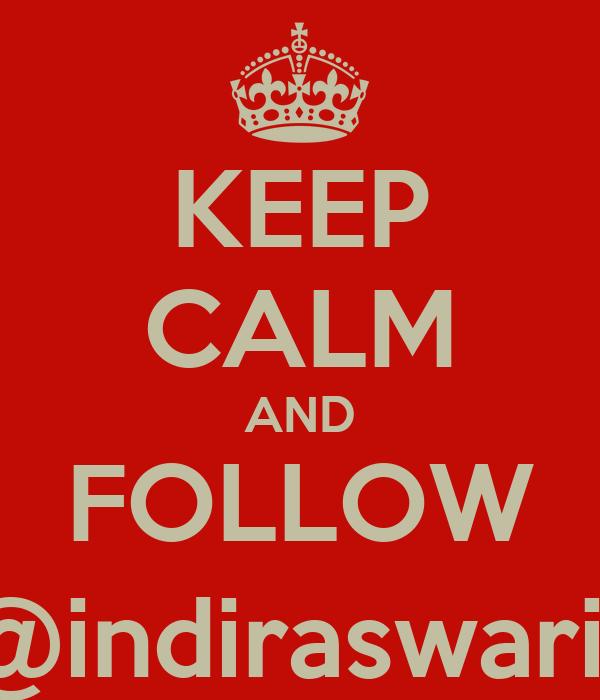KEEP CALM AND FOLLOW @indiraswari1