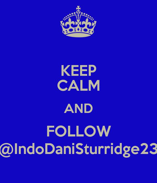 KEEP CALM AND FOLLOW @IndoDaniSturridge23
