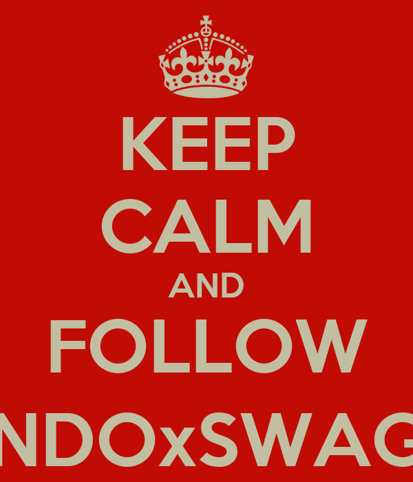 KEEP CALM AND FOLLOW @INDOxSWAGG_