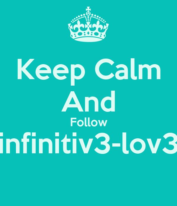 Keep Calm And Follow infinitiv3-lov3