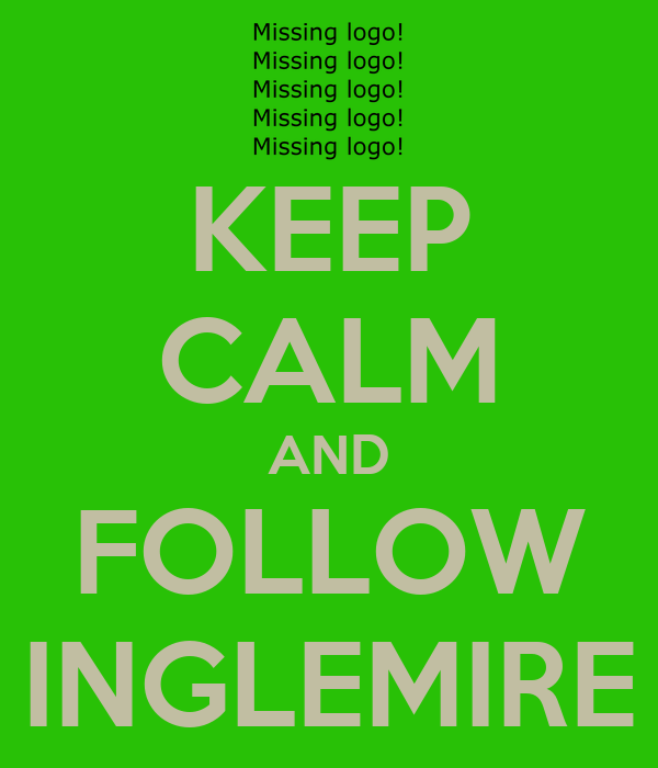 KEEP CALM AND FOLLOW INGLEMIRE