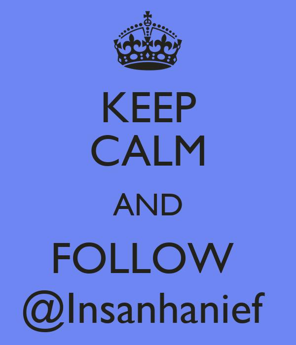 KEEP CALM AND FOLLOW  @Insanhanief