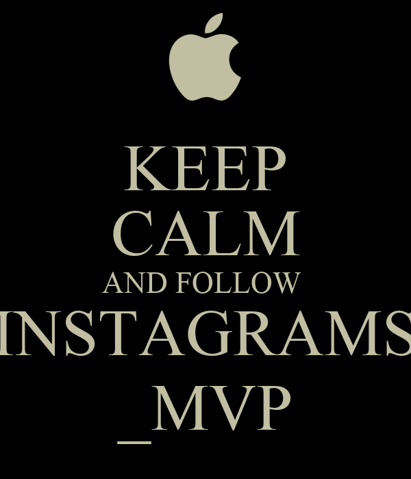 KEEP CALM AND FOLLOW  INSTAGRAMS _MVP