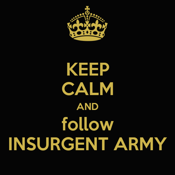 KEEP CALM AND follow INSURGENT ARMY