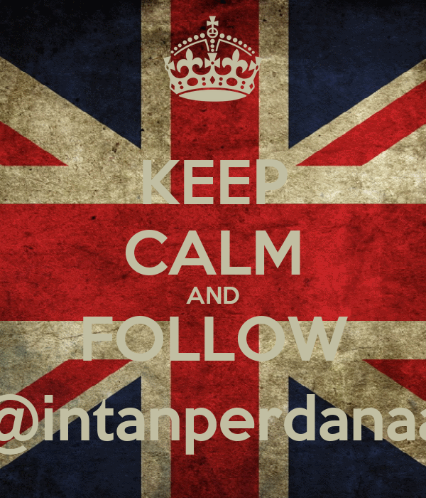 KEEP CALM AND FOLLOW @intanperdanaa