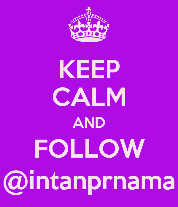 KEEP CALM AND FOLLOW @intanprnama