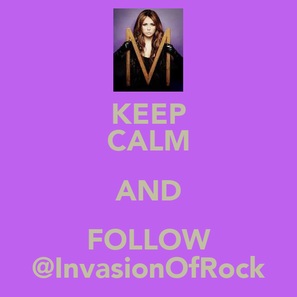 KEEP CALM AND FOLLOW @InvasionOfRock