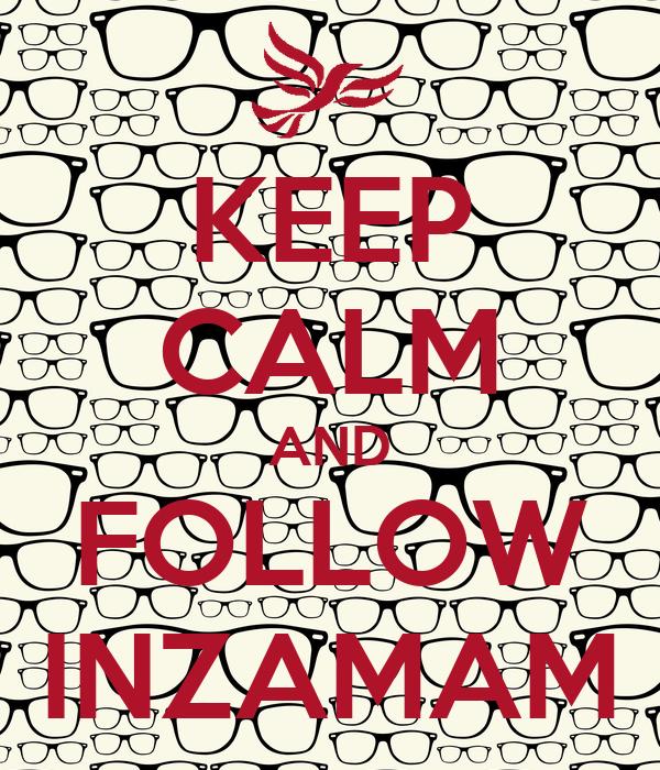 KEEP CALM AND FOLLOW INZAMAM