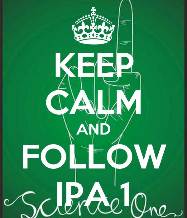 KEEP CALM AND FOLLOW IPA 1