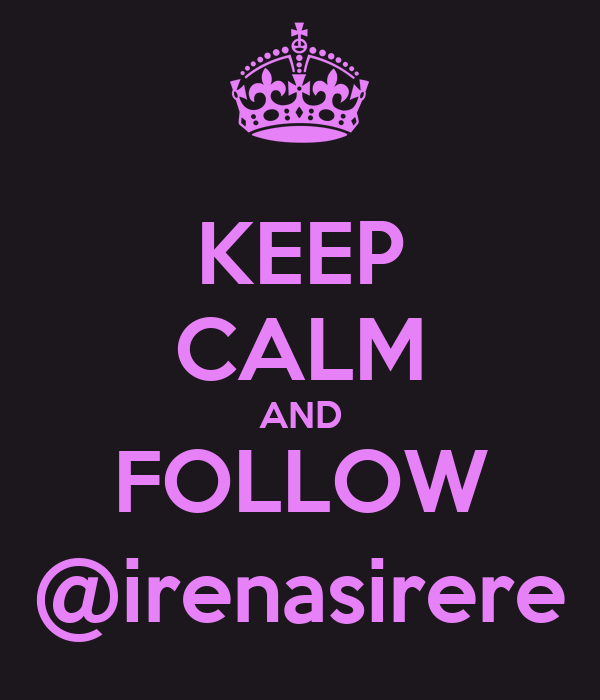 KEEP CALM AND FOLLOW @irenasirere