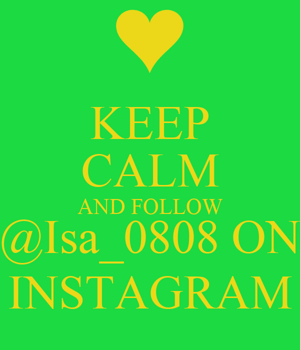 KEEP CALM AND FOLLOW @Isa_0808 ON INSTAGRAM