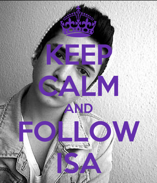 KEEP CALM AND FOLLOW ISA