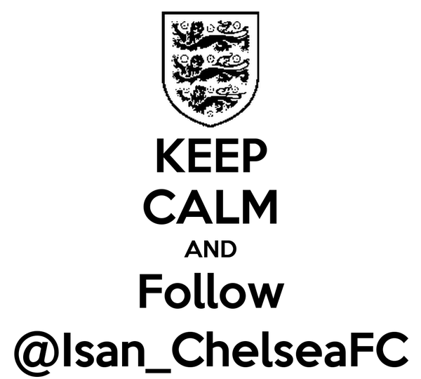 KEEP CALM AND Follow @Isan_ChelseaFC