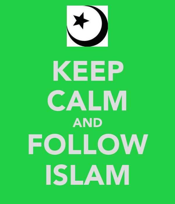 KEEP CALM AND FOLLOW ISLAM