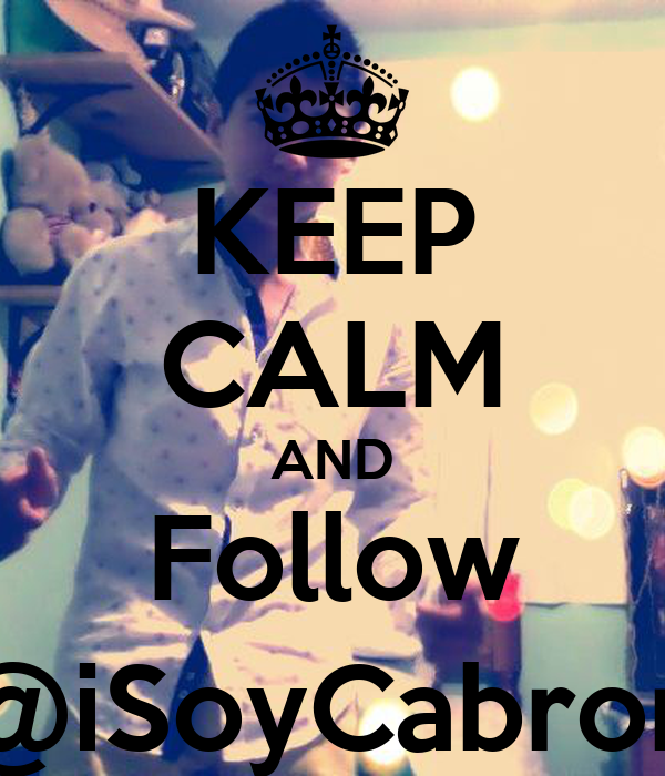 KEEP CALM AND Follow @iSoyCabron