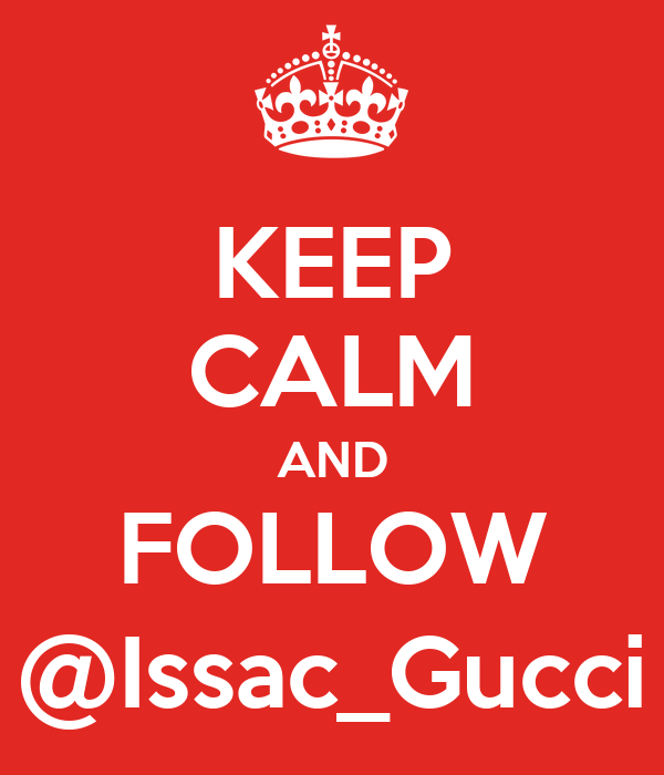 KEEP CALM AND FOLLOW @Issac_Gucci
