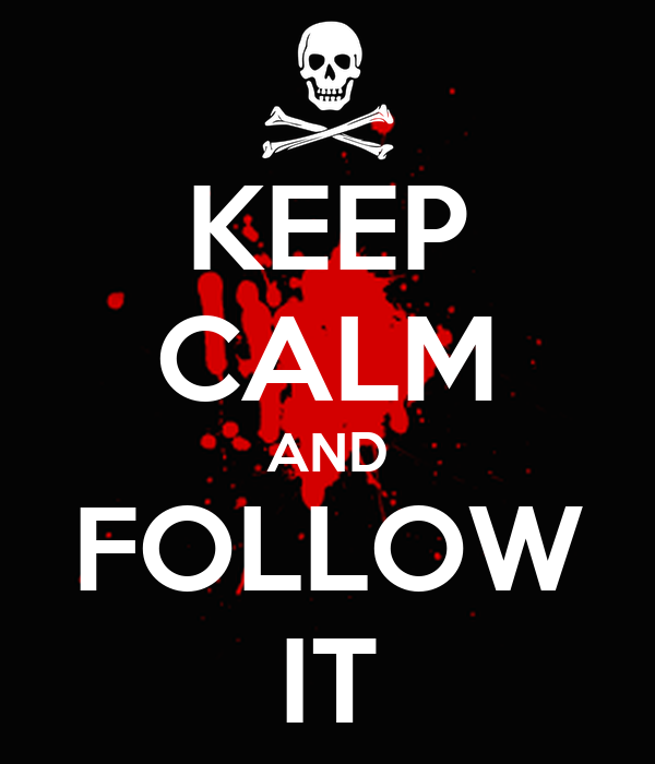 KEEP CALM AND FOLLOW IT
