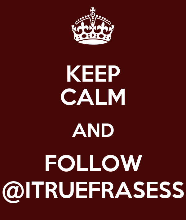 KEEP CALM AND FOLLOW @ITRUEFRASESS