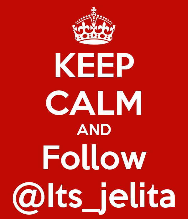 KEEP CALM AND Follow @Its_jelita