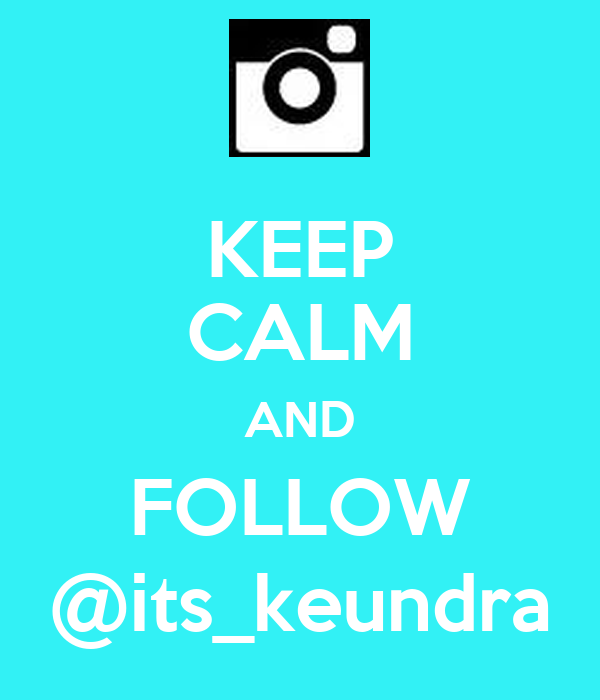 KEEP CALM AND FOLLOW @its_keundra