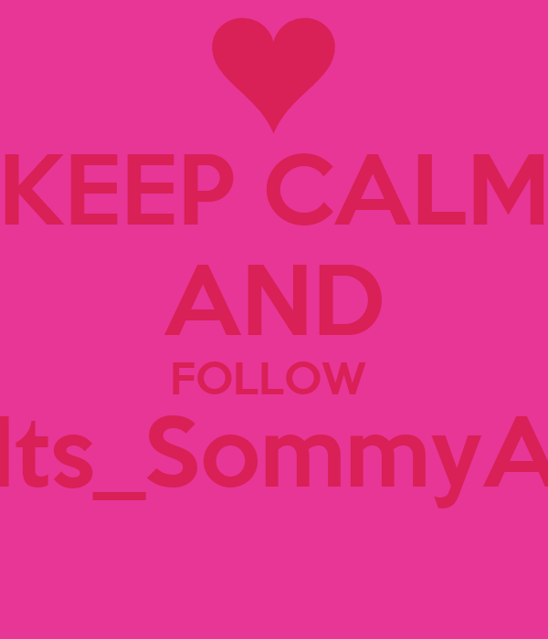 KEEP CALM AND FOLLOW  Its_SommyA