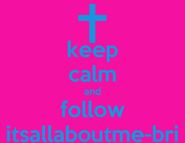 keep calm and follow itsallaboutme-bri
