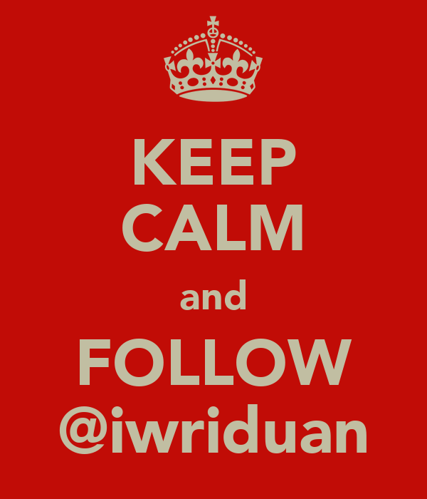 KEEP CALM and FOLLOW @iwriduan