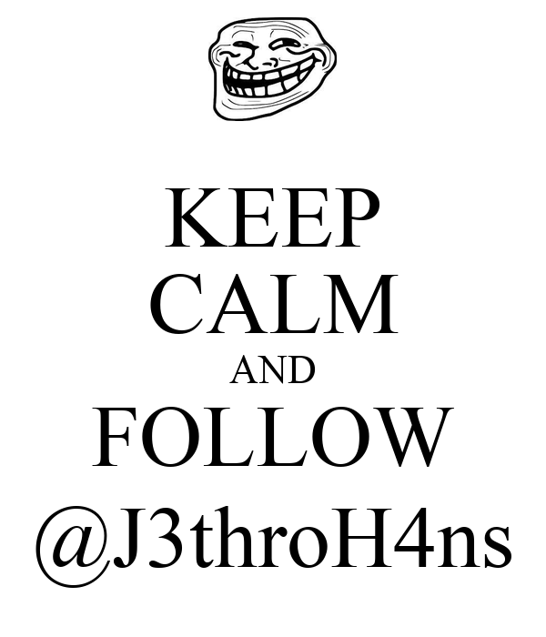 KEEP CALM AND FOLLOW @J3throH4ns