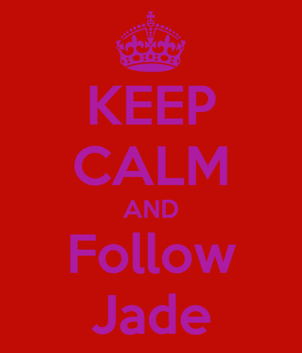 KEEP CALM AND Follow Jade
