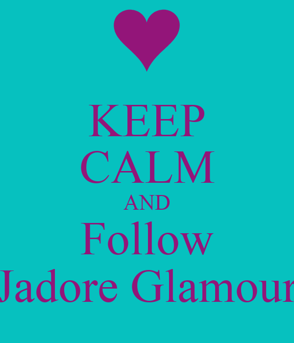 KEEP CALM AND Follow Jadore Glamour