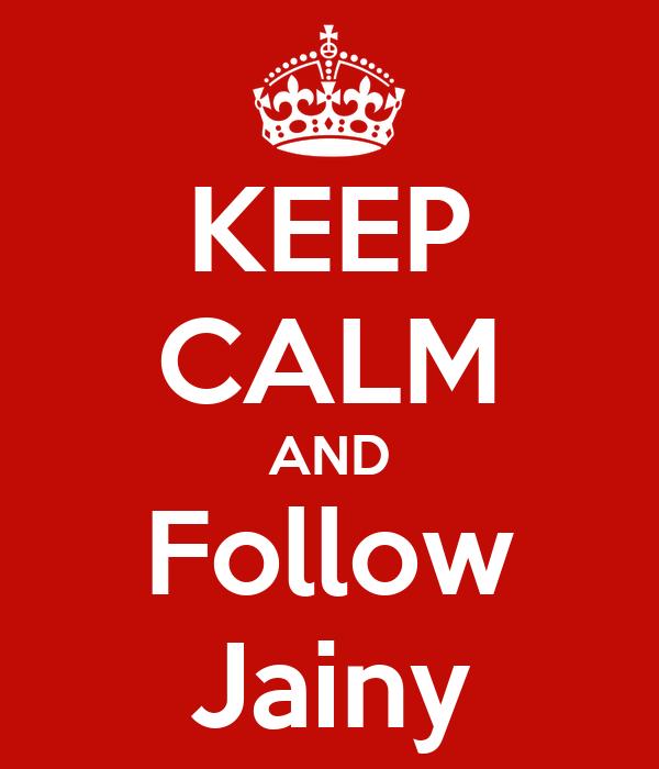 KEEP CALM AND Follow Jainy