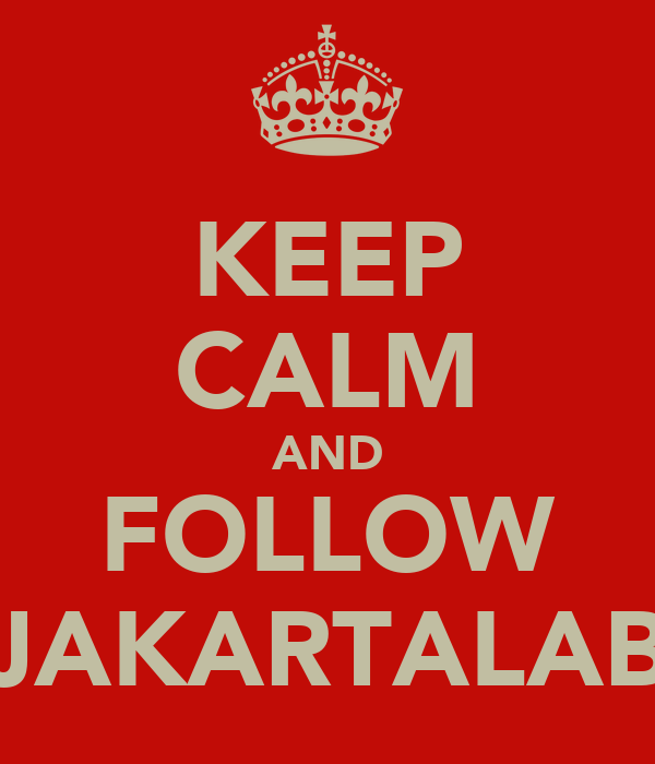 KEEP CALM AND FOLLOW @JAKARTALABIL