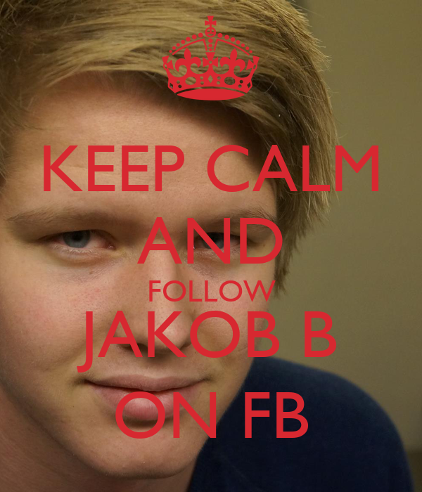 KEEP CALM AND FOLLOW JAKOB B ON FB