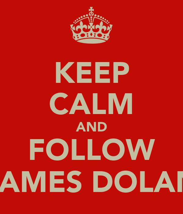 KEEP CALM AND FOLLOW JAMES DOLAN
