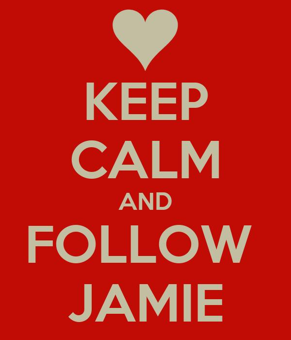 KEEP CALM AND FOLLOW  JAMIE