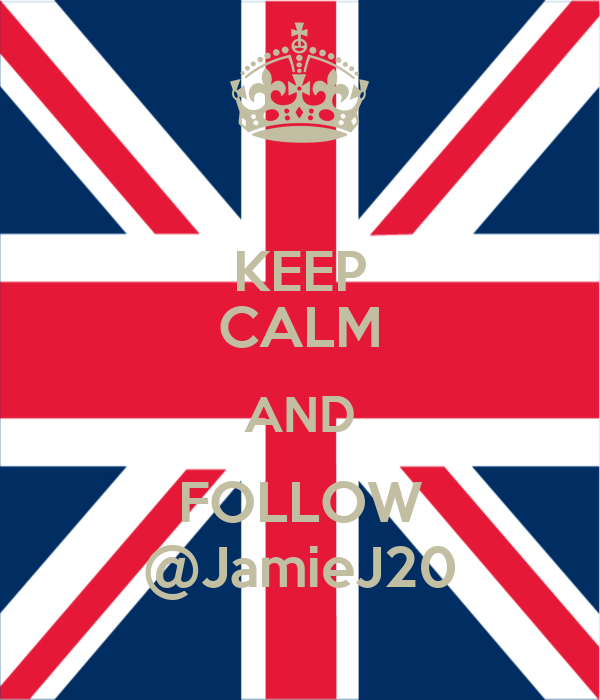 KEEP CALM AND FOLLOW @JamieJ20