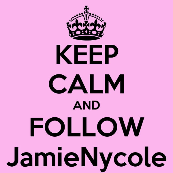 KEEP CALM AND FOLLOW JamieNycole