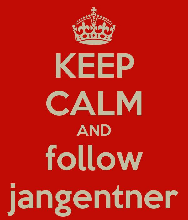 KEEP CALM AND follow jangentner