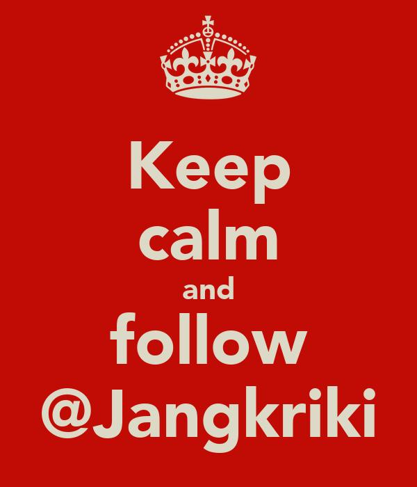 Keep calm and follow @Jangkriki