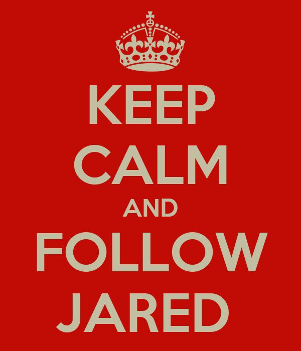 KEEP CALM AND FOLLOW JARED