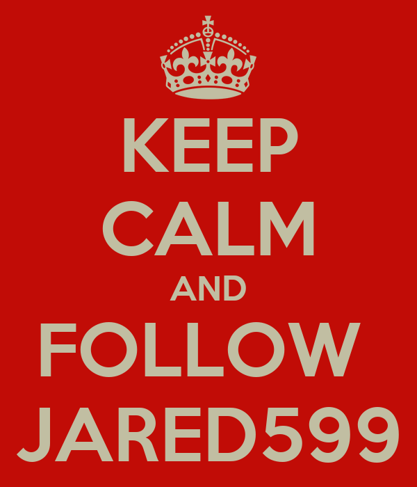 KEEP CALM AND FOLLOW  JARED599