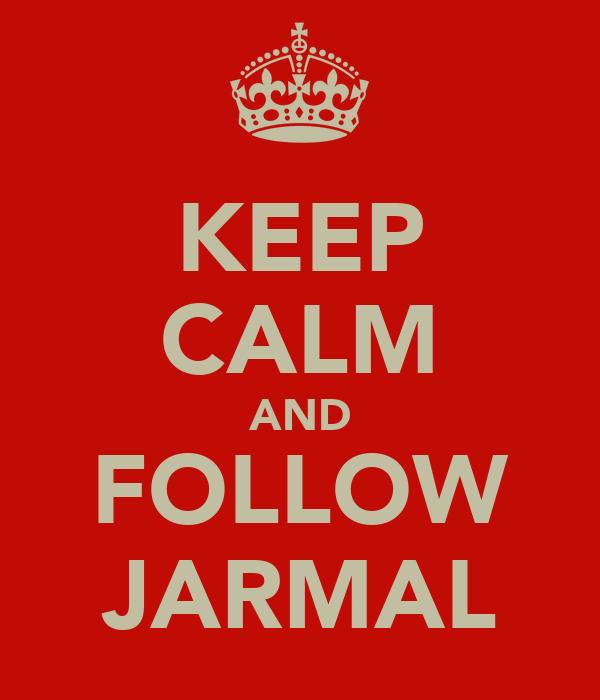 KEEP CALM AND FOLLOW JARMAL