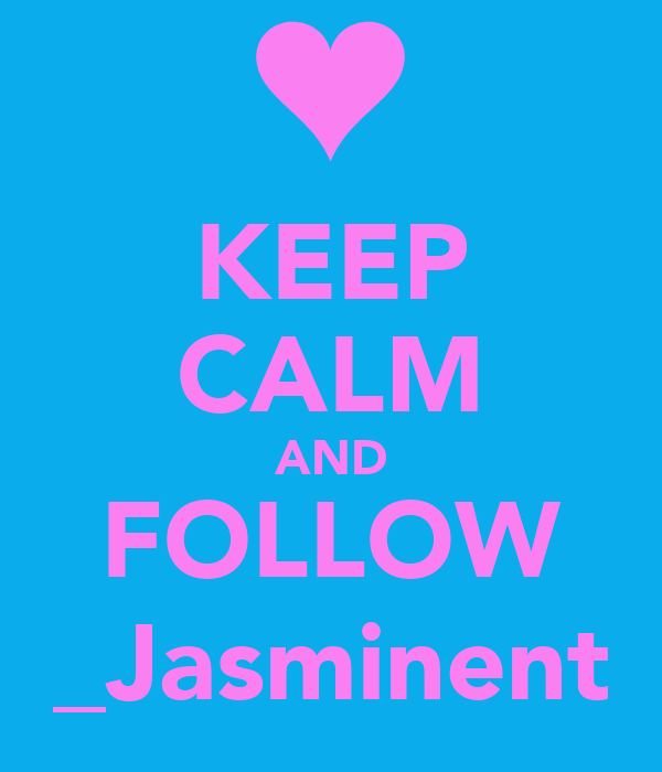KEEP CALM AND FOLLOW _Jasminent
