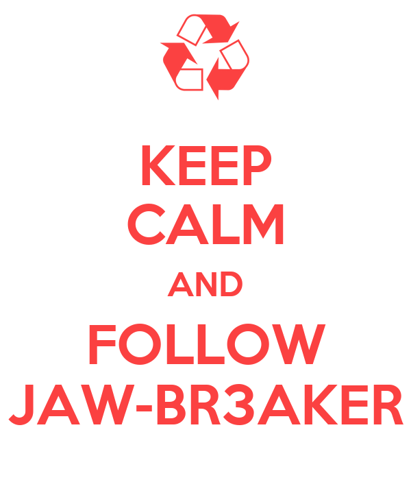 KEEP CALM AND FOLLOW JAW-BR3AKER