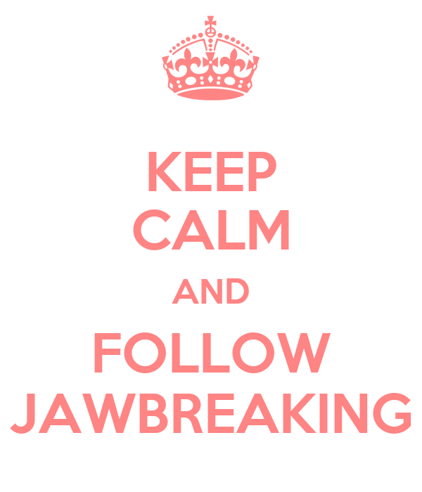 KEEP CALM AND FOLLOW JAWBREAKING