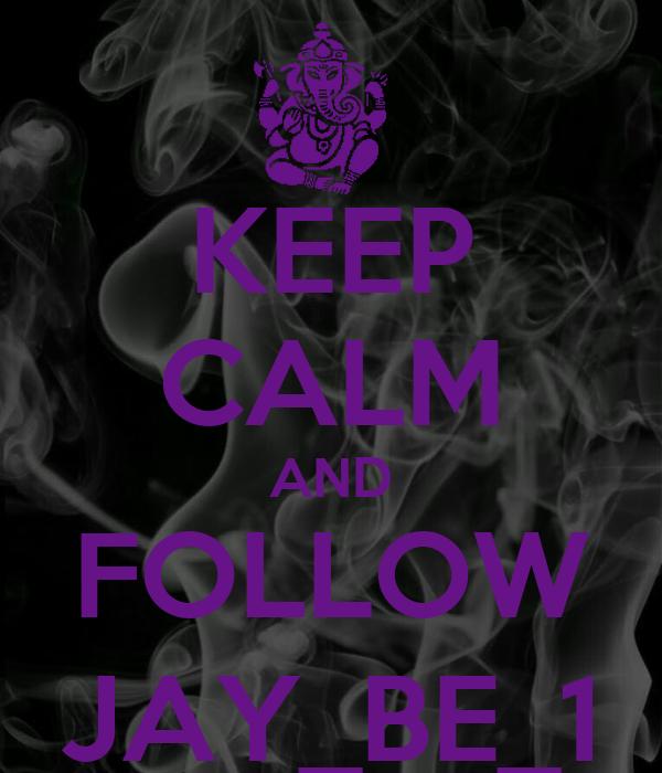 KEEP CALM AND FOLLOW JAY_BE_1