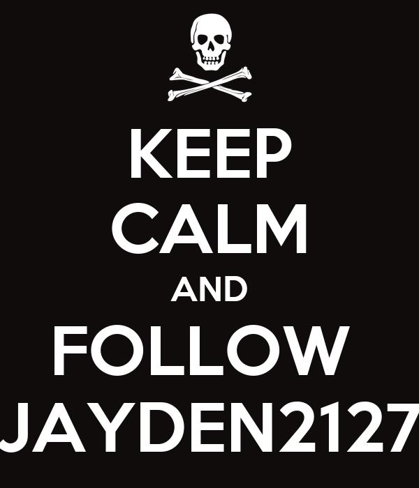 KEEP CALM AND FOLLOW  JAYDEN2127