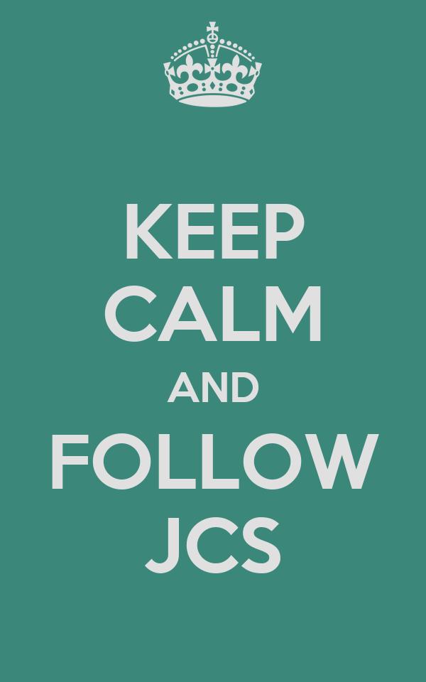KEEP CALM AND FOLLOW JCS