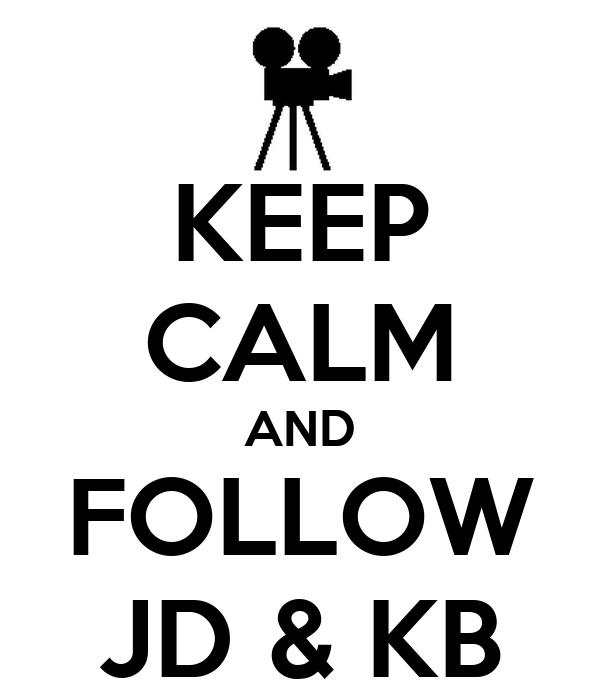 KEEP CALM AND FOLLOW JD & KB